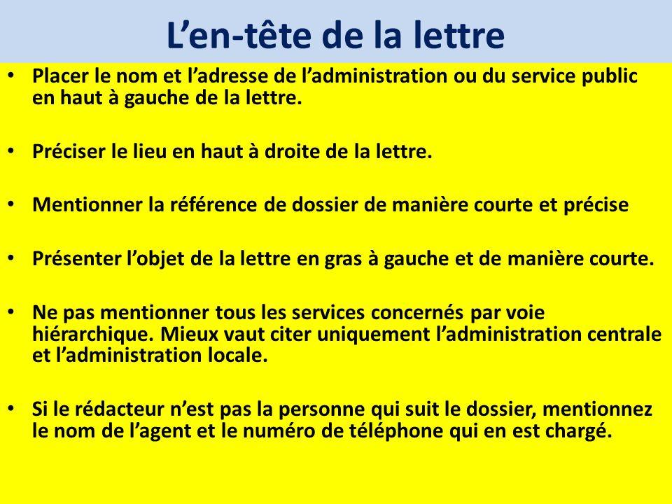 L'en-tête de la lettre Placer le nom et l'adresse de l'administration ou du service public en haut à gauche de la lettre.
