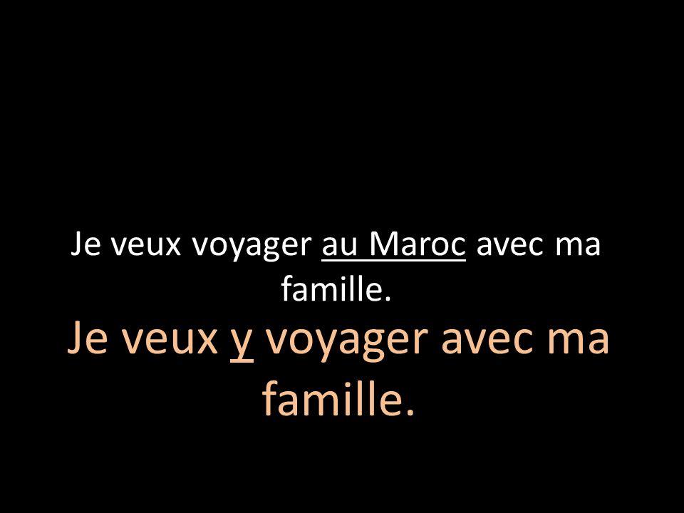 Je veux voyager au Maroc avec ma famille.