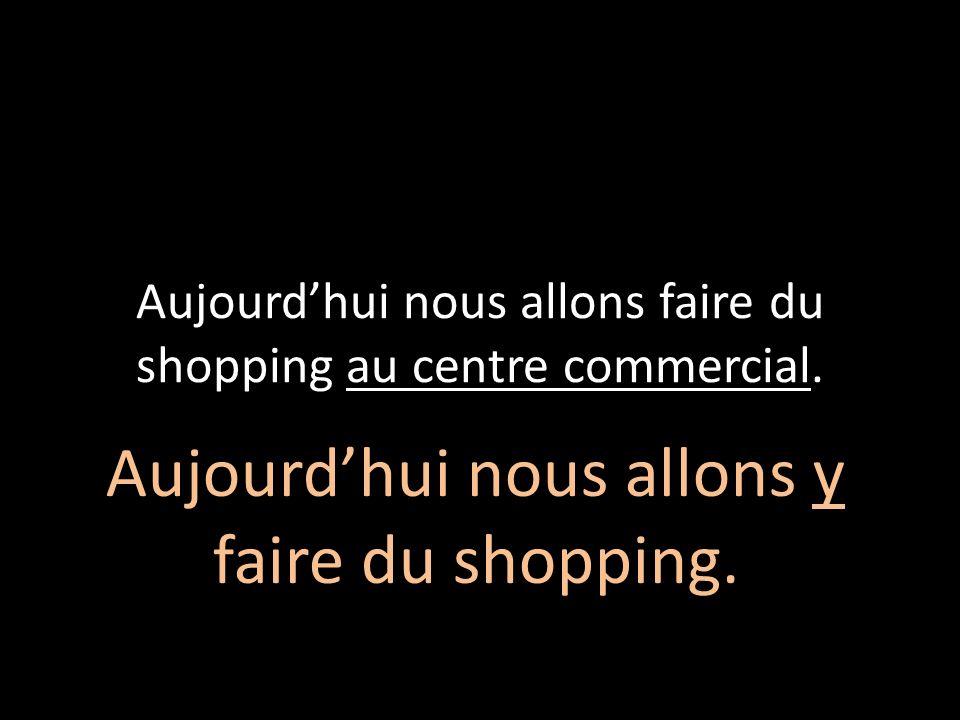 Aujourd'hui nous allons faire du shopping au centre commercial.