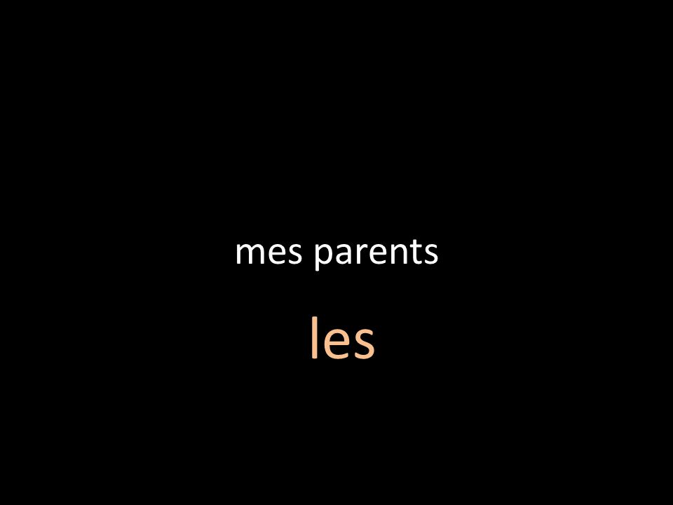 mes parents les