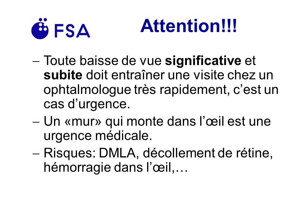 Attention!!! Toute baisse de vue significative et subite doit entraîner une visite chez un ophtalmologue très rapidement, c'est un cas d'urgence.