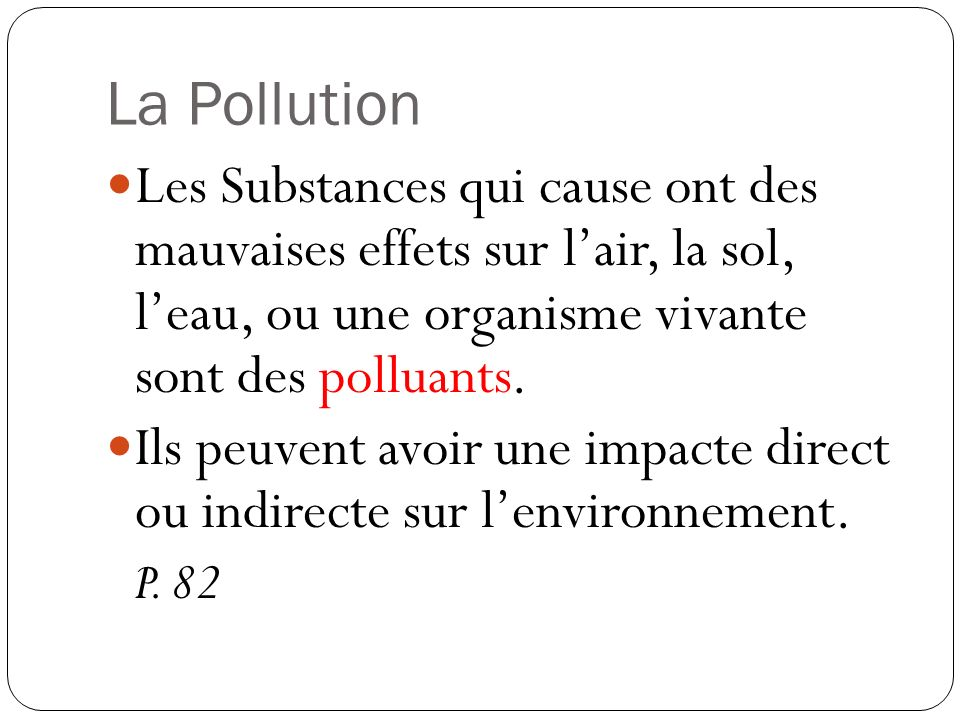 La Pollution Les Substances qui cause ont des mauvaises effets sur l'air, la sol, l'eau, ou une organisme vivante sont des polluants.