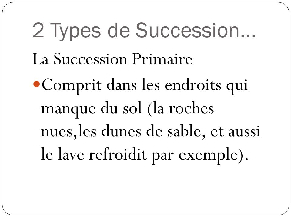 2 Types de Succession... La Succession Primaire