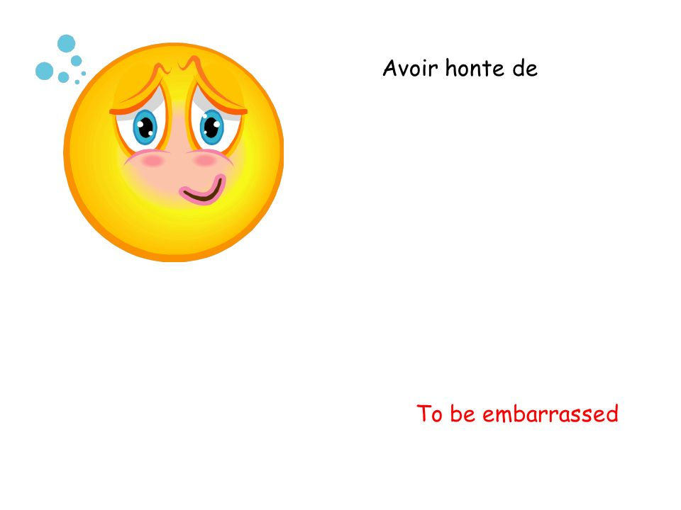 Avoir honte de To be embarrassed