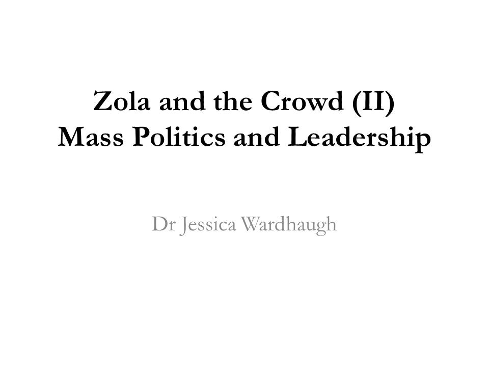 Zola and the Crowd (II) Mass Politics and Leadership