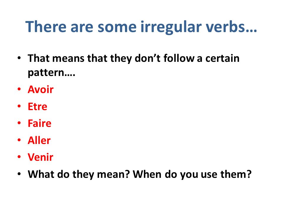 There are some irregular verbs…