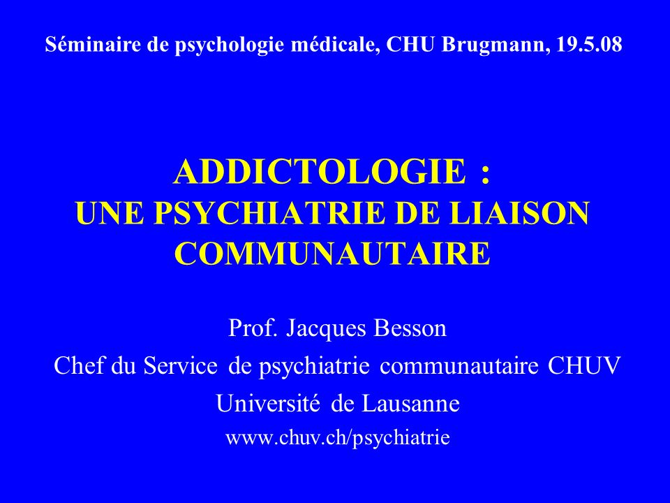 ADDICTOLOGIE : UNE PSYCHIATRIE DE LIAISON COMMUNAUTAIRE