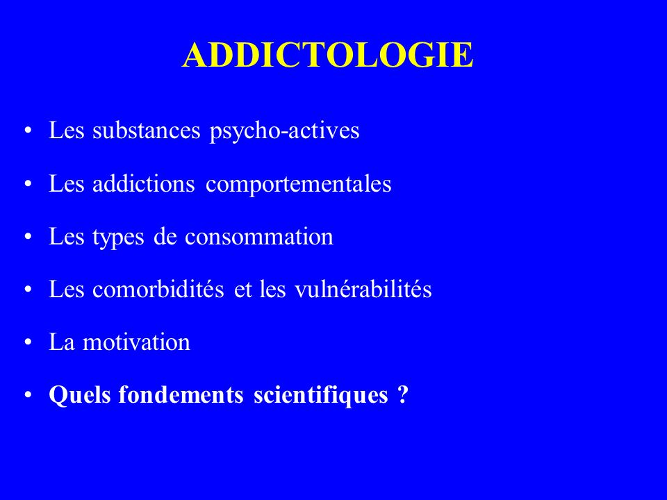 ADDICTOLOGIE Les substances psycho-actives