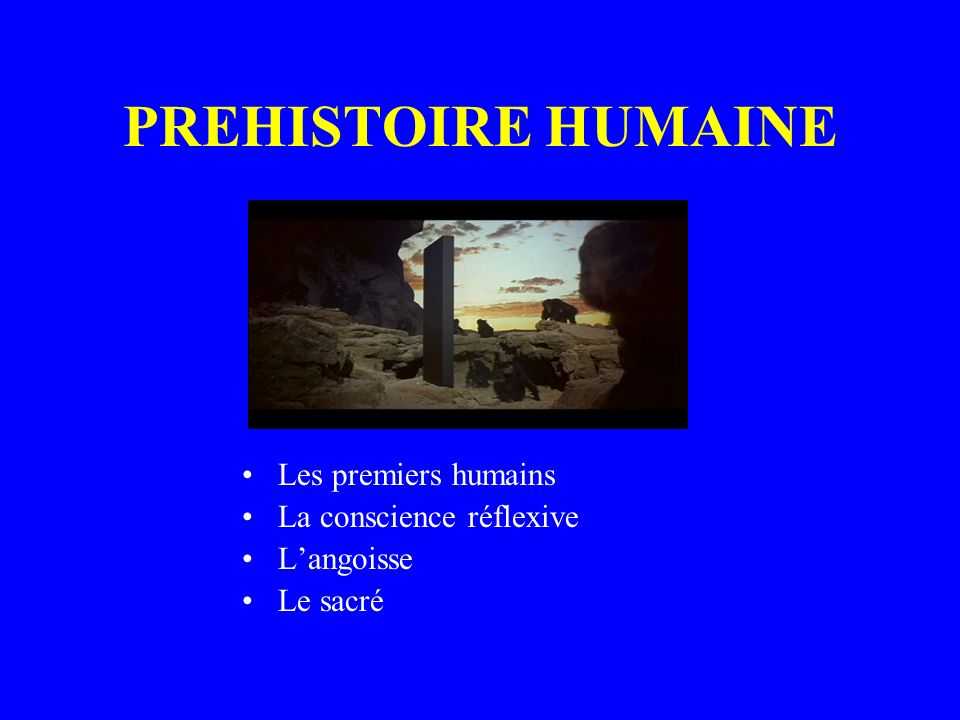 PREHISTOIRE HUMAINE Les premiers humains La conscience réflexive
