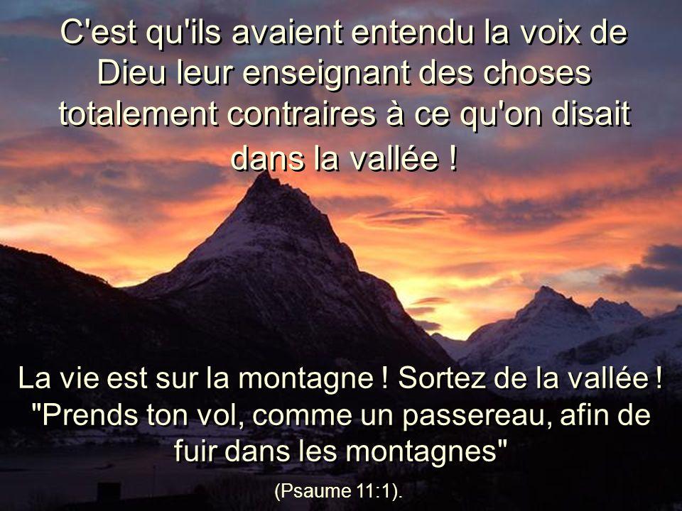 C est qu ils avaient entendu la voix de Dieu leur enseignant des choses totalement contraires à ce qu on disait dans la vallée !