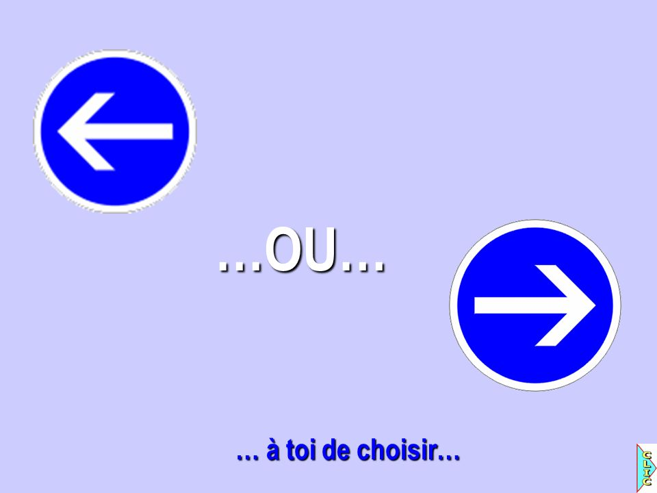…OU… … à toi de choisir…