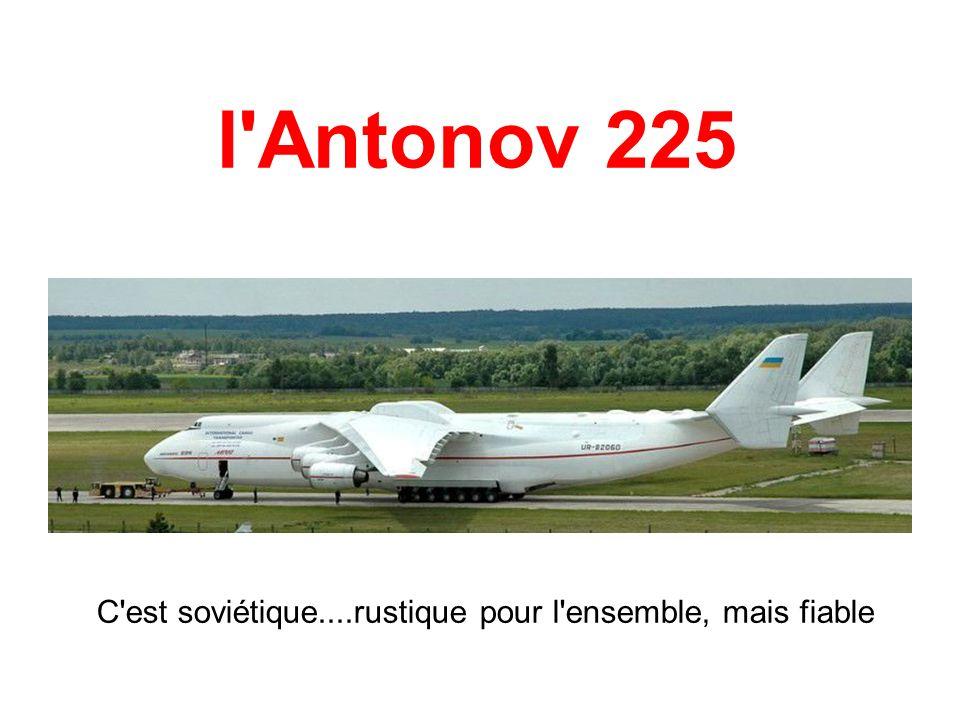 l Antonov 225 C est soviétique....rustique pour l ensemble, mais fiable