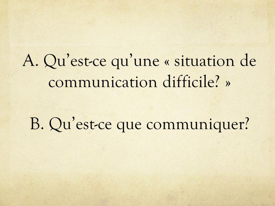 A. Qu'est-ce qu'une « situation de communication difficile. » B