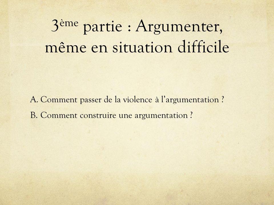 3ème partie : Argumenter, même en situation difficile
