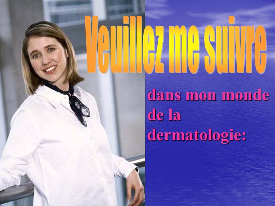 dans mon monde de la dermatologie: