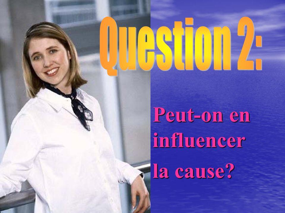 Question 2: Peut-on en influencer la cause