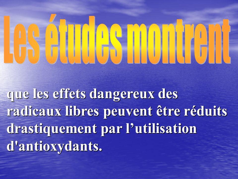 Les études montrent que les effets dangereux des radicaux libres peuvent être réduits drastiquement par l'utilisation d antioxydants.