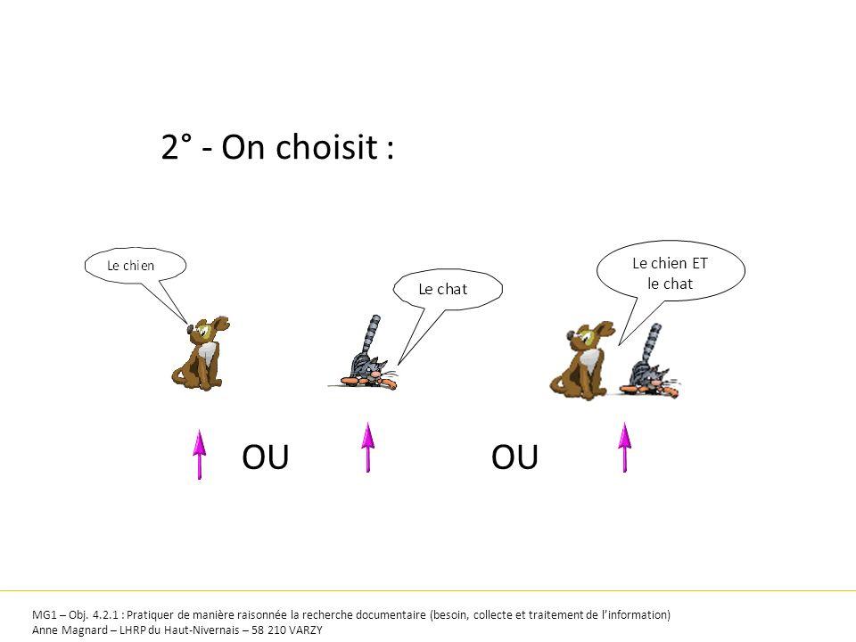 2° - On choisit : OU OU Le chien ET le chat