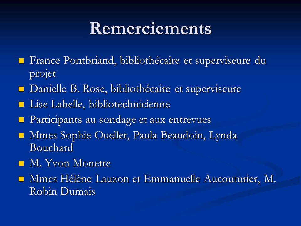 Remerciements France Pontbriand, bibliothécaire et superviseure du projet. Danielle B. Rose, bibliothécaire et superviseure.