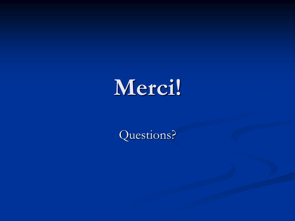 Merci! Questions