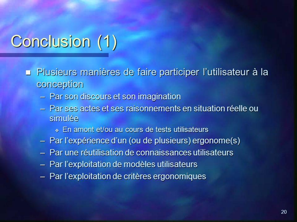 Conclusion (1) Plusieurs manières de faire participer l'utilisateur à la conception. Par son discours et son imagination.