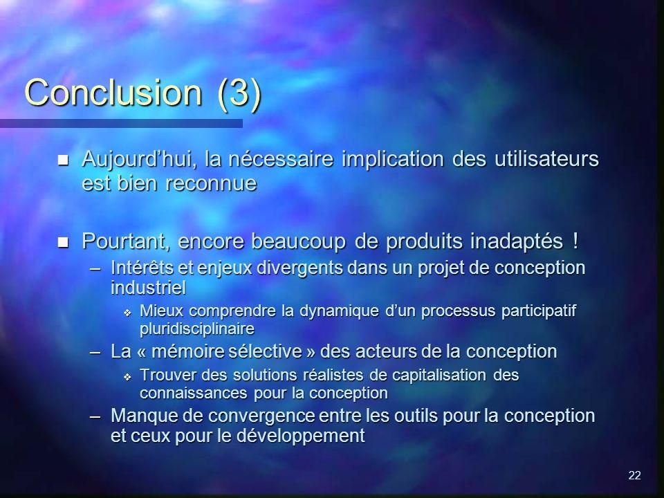 Conclusion (3) Aujourd'hui, la nécessaire implication des utilisateurs est bien reconnue. Pourtant, encore beaucoup de produits inadaptés !