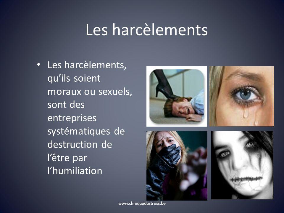Les harcèlements Les harcèlements, qu'ils soient moraux ou sexuels, sont des entreprises systématiques de destruction de l'être par l'humiliation.