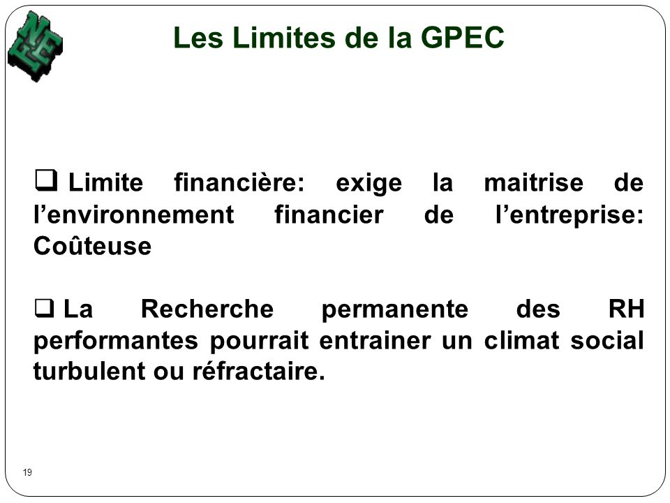 Les Limites de la GPEC Limite financière: exige la maitrise de l'environnement financier de l'entreprise: Coûteuse.
