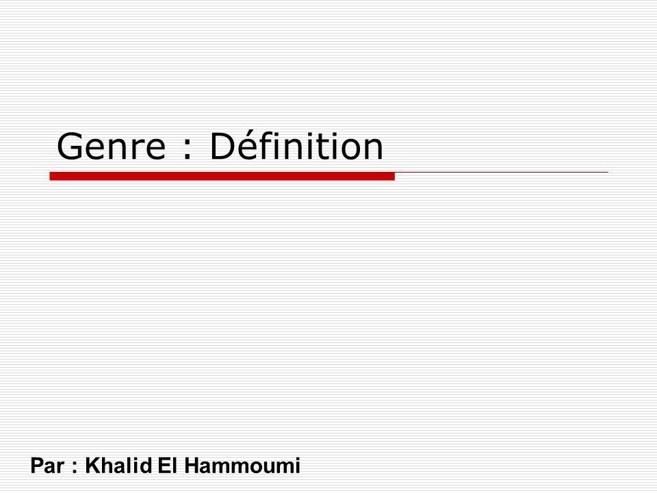 Genre : Définition Par : Khalid El Hammoumi