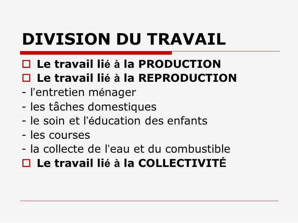 DIVISION DU TRAVAIL Le travail lié à la PRODUCTION