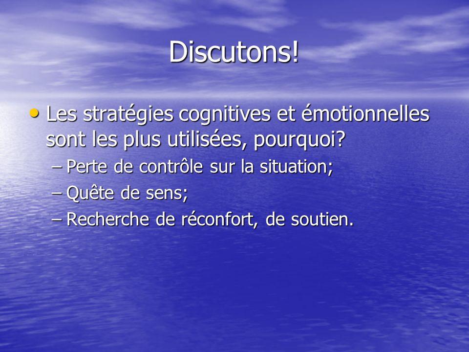 Discutons! Les stratégies cognitives et émotionnelles sont les plus utilisées, pourquoi Perte de contrôle sur la situation;