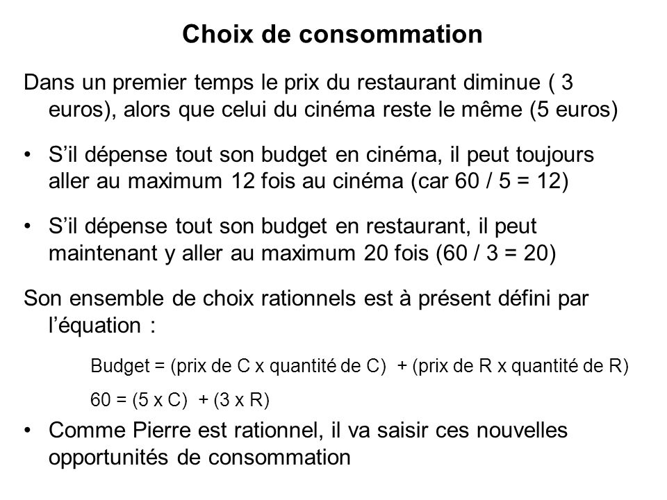 Choix de consommation Dans un premier temps le prix du restaurant diminue ( 3 euros), alors que celui du cinéma reste le même (5 euros)