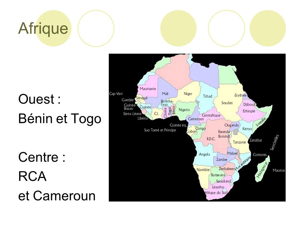 Afrique Ouest : Bénin et Togo Centre : RCA et Cameroun