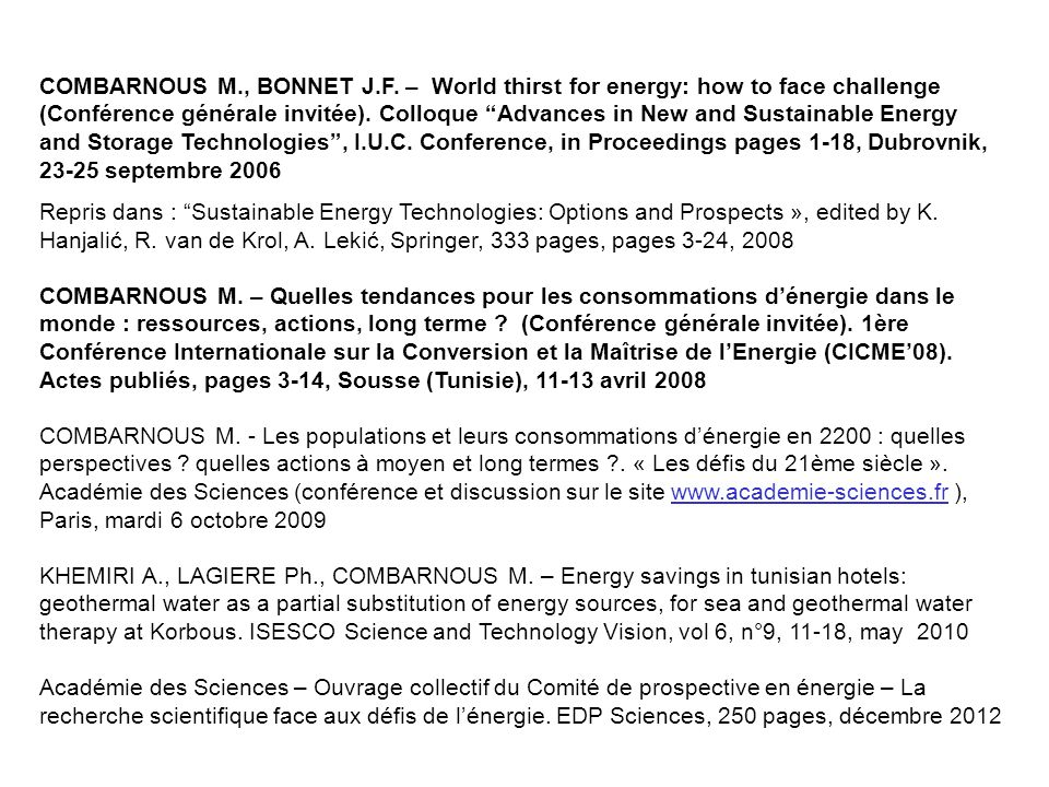 COMBARNOUS M., BONNET J.F. – World thirst for energy: how to face challenge (Conférence générale invitée). Colloque Advances in New and Sustainable Energy and Storage Technologies , I.U.C. Conference, in Proceedings pages 1-18, Dubrovnik, 23-25 septembre 2006