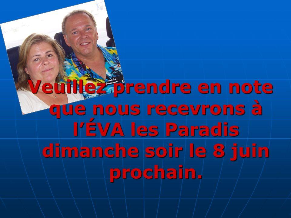 Veuillez prendre en note que nous recevrons à l'ÉVA les Paradis dimanche soir le 8 juin prochain.