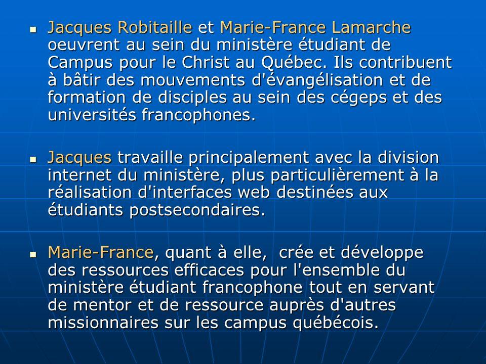 Jacques Robitaille et Marie-France Lamarche oeuvrent au sein du ministère étudiant de Campus pour le Christ au Québec. Ils contribuent à bâtir des mouvements d évangélisation et de formation de disciples au sein des cégeps et des universités francophones.