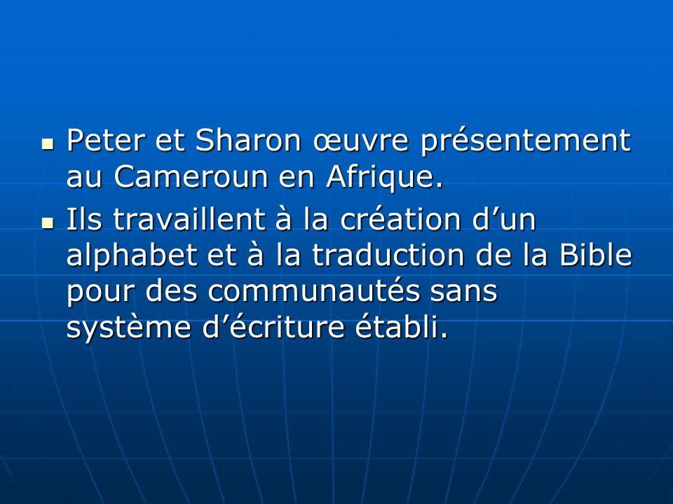 Peter et Sharon œuvre présentement au Cameroun en Afrique.