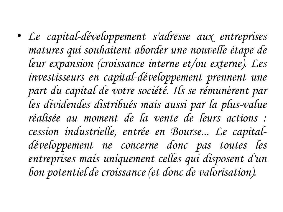 Le capital-développement s adresse aux entreprises matures qui souhaitent aborder une nouvelle étape de leur expansion (croissance interne et/ou externe).