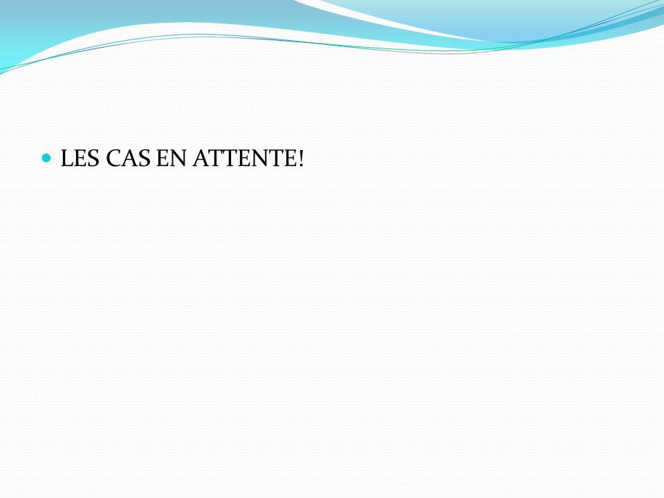 LES CAS EN ATTENTE!