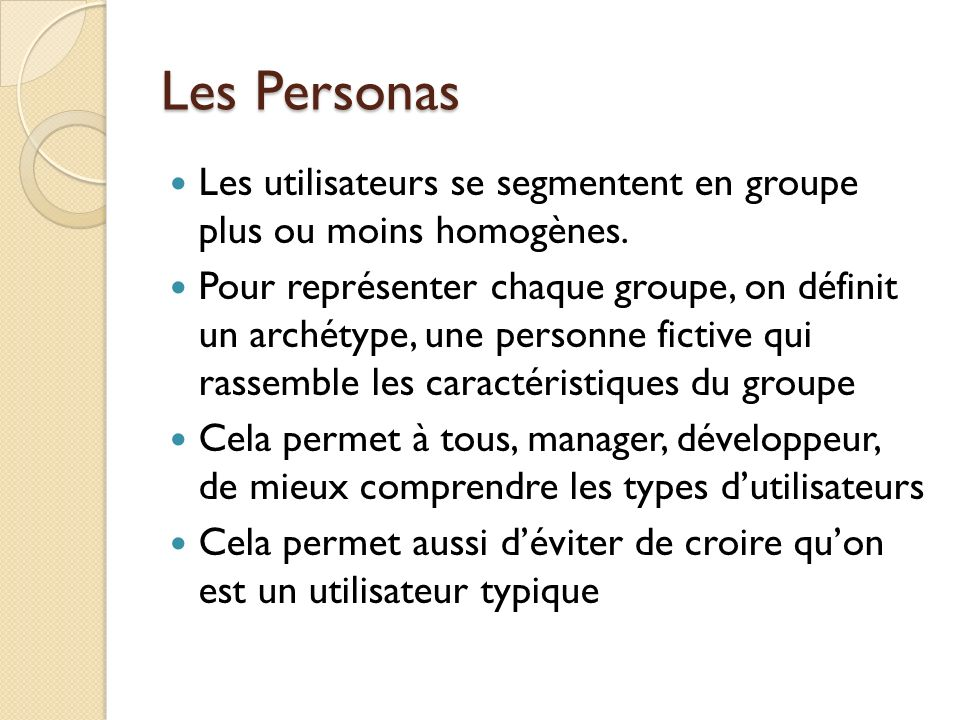 Les Personas Les utilisateurs se segmentent en groupe plus ou moins homogènes.