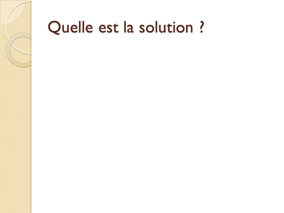 Quelle est la solution