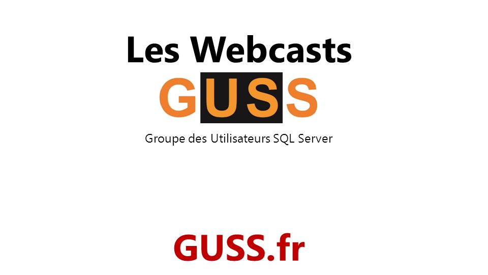 Les Webcasts Groupe des Utilisateurs SQL Server GUSS.fr