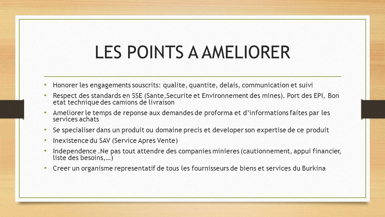LES POINTS A AMELIORER Honorer les engagements souscrits: qualite, quantite, delais, communication et suivi.