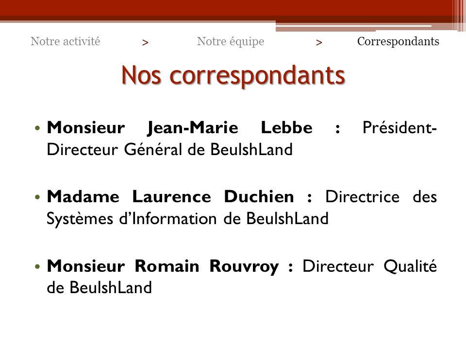 Notre activité > Notre équipe. > Correspondants. Nos correspondants. Monsieur Jean-Marie Lebbe : Président- Directeur Général de BeulshLand.