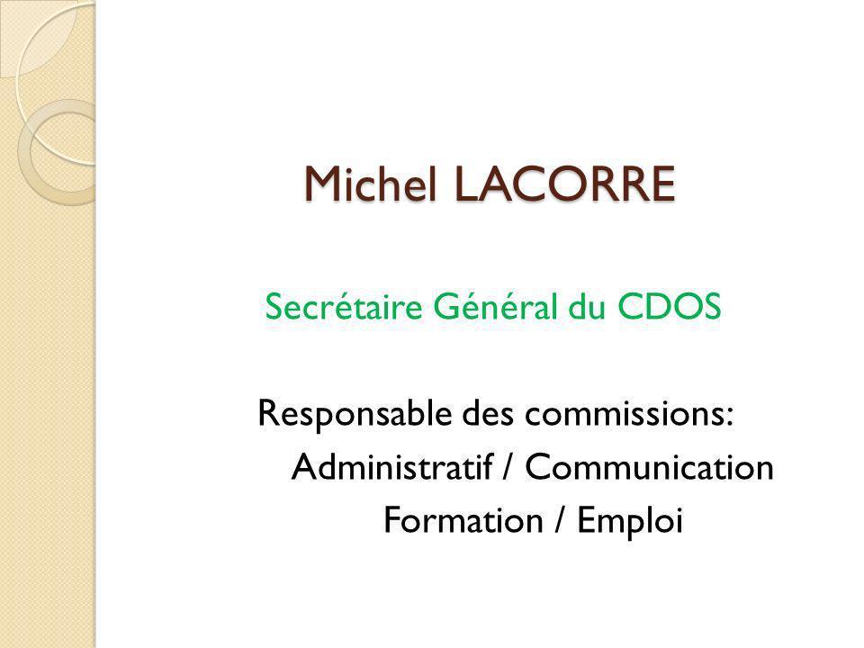 Michel LACORRE Secrétaire Général du CDOS Responsable des commissions: Administratif / Communication Formation / Emploi