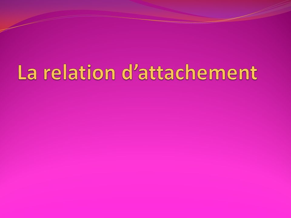 La relation d'attachement