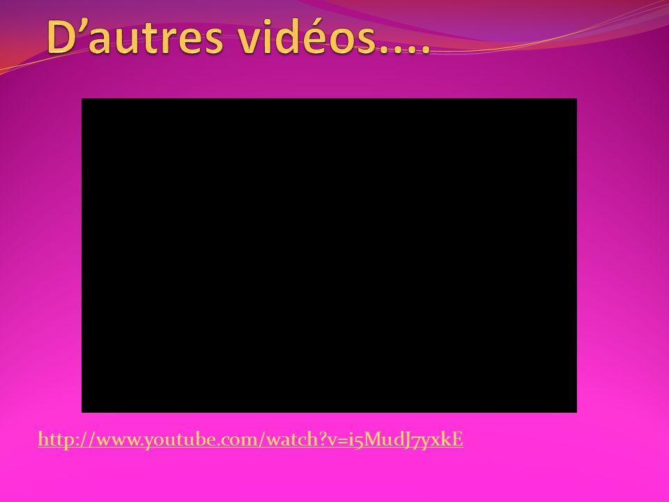 D'autres vidéos.... http://www.youtube.com/watch v=i5MudJ7yxkE