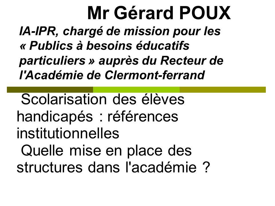 Mr Gérard POUX IA-IPR, chargé de mission pour les « Publics à besoins éducatifs particuliers » auprès du Recteur de l Académie de Clermont-ferrand