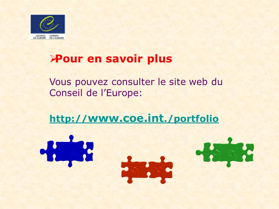Pour en savoir plus Vous pouvez consulter le site web du Conseil de l'Europe: http://www.coe.int./portfolio.