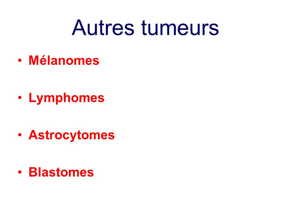 Autres tumeurs Mélanomes Lymphomes Astrocytomes Blastomes